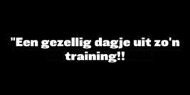 Een training, gezellig!!!